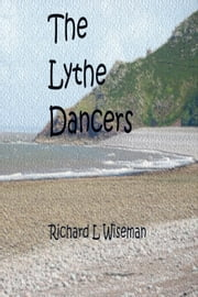 The Lythe Dancers ebook by Richard L Wiseman