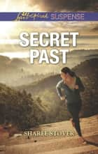 Secret Past (Mills & Boon Love Inspired Suspense) eBook by Sharee Stover