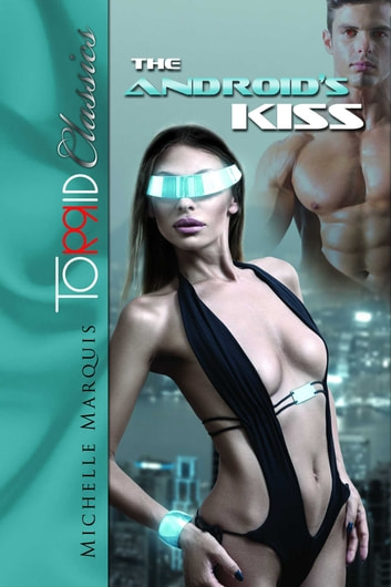 The Android's Kiss ebook by Michelle Marquis
