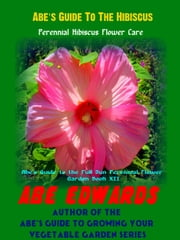 Abe's Guide To The Hibiscus ebook by Abe Edwards