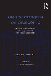 On the Margins of Crusading - The Military Orders, the Papacy and the Christian World ebook by Helen Nicholson