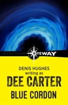 Blue Cordon ebook by Dee Carter, Denis Hughes