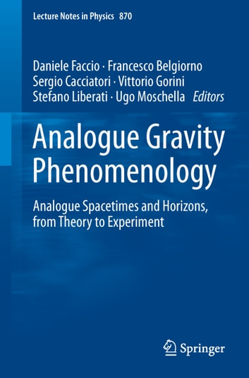 Analogue Gravity Phenomenology - Analogue Spacetimes and Horizons, from Theory to Experiment ebook by