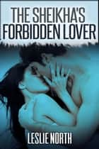 The Sheikha's Forbidden Lover ebook by Leslie North