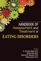 Handbook of Assessment and Treatment of Eating Disorders ebook by B. Timothy Walsh,Evelyn Attia,Deborah R. Glasofer,Robyn Sysko