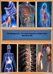 The Body System Series: The Complete Body Systems and their Functions ebook by Alana Monet-Telfer
