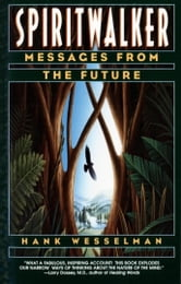 Spiritwalker - Messages from the Future ebook by Hank Wesselman