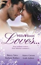 Mills & Boon Loves... - 4 Book Box Set ebook by Maisey Yates, Barbara Wallace, Aimee Carson,...