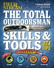 Field & Stream: The Total Outdoorsman Skills & Tools - 324 Essential Tips & Tricks ebook by Kobo.Web.Store.Products.Fields.ContributorFieldViewModel