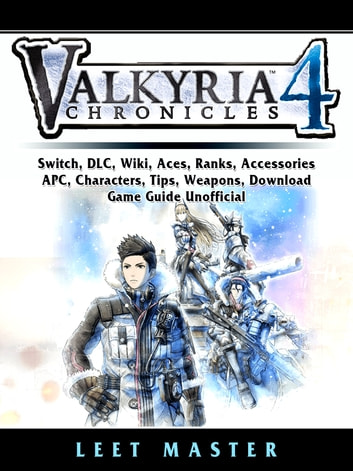 Valkria Chronicles 4, Switch, DLC, Wiki, Aces, Ranks, Accessories, APC,  Characters, Tips, Weapons, Download, Game Guide Unofficial