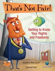 That's Not Fair! - Getting to Know Your Rights and Freedoms ebook by Danielle S. McLaughlin, Dharmali Patel