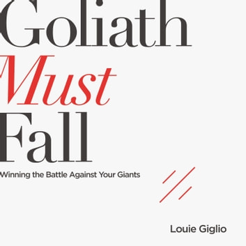Goliath Must Fall - Winning the Battle Against Your Giants audiobook by Louie Giglio