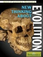New Thinking About Evolution ebook by Britannica Educational Publishing,Rafferty,John P