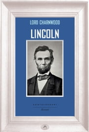 Lincoln ebook by Lord Charnwood, Giovanni Magliocchetti
