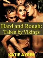 Hard and Rough: Taken by Vikings ebook by