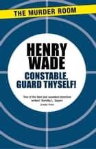 Constable Guard Thyself ebook by Henry Wade