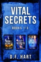 Vital Secrets, Volumes 1 - 3 ebook by D.F. Hart