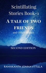Scintillating Stories- Book-1. ('A Tale of Two Friends' and Other Stories.) ebook by Ramakanth Jonnavittula