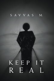 Keep It Real ebook by Savvas M.