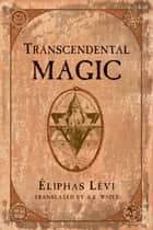 Transcendental Magic ebook by Eliphas Levi