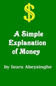 A Simple Explanation of Money ebook by Isuru Abeysinghe