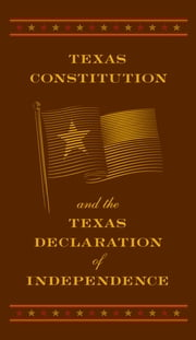 Texas Constitution and the Texas Declaration of Independence (Barnes & Noble Collectible Editions)