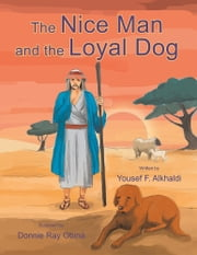 The Nice Man and The Loyal Dog - Yousef F. Alkhaldi ebook by Yousef F. Alkhaldi