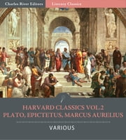 Harvard Classics Vol. 2: Plato, Epictetus, Marcus Aurelius (Illustrated Edition) ebook by Plato, Epictetus, & Marcus Aurelius