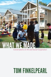 What We Made - Conversations on Art and Social Cooperation ebook by Kobo.Web.Store.Products.Fields.ContributorFieldViewModel