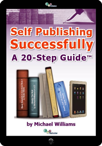 Self Publishing Successfully - a 20-Step Guide ebook by Michael Williams