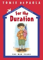 For the Duration ebook by Tomie dePaola,Tomie dePaola