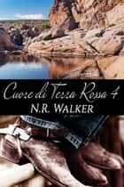 Cuore di terra rossa 4 ebook by N. R. Walker