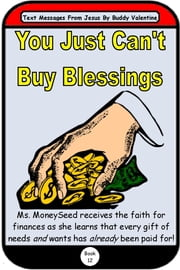 You Just Can't Buy Blessings (Text Messages From Jesus Book 12) ebook by Buddy Valentine