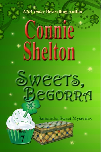 Sweets, Begorra - A Sweet's Sweets Bakery Mystery ebook by Connie Shelton