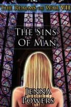 The Realms of War 7: The Sins of Man - The Sins of Man ebook by Jenna Powers