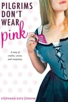 Pilgrims Don't Wear Pink ebook by Stephanie Kate Strohm