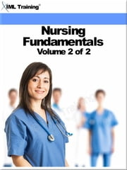 Nursing Fundamentals Volume 2 of 2 (Nursing) - Includes Specimen Collection, Catheterization, Vital Signs, Diet Therapy, Physical Assessment, Practical Nurse, Team Leadership, Patient Teaching, Perioperative, Preoperative, Postoperative Patient Care, Intraoperative Phase, and the Recovery Room ebook by IML Training