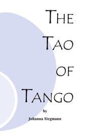 The Tao of Tango ebook by Siegmann, Johanna