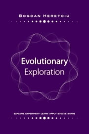 Evolutionary Exploration ebook by Bogdan Heretoiu