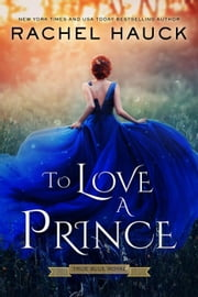 To Love A Prince - True Blue Royal, #1 ebook by Rachel Hauck