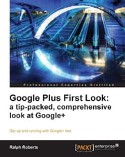 Google Plus First Look: a tip-packed, comprehensive look at Google+ ebook by Ralph Roberts