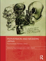 Perversion and Modern Japan - Psychoanalysis, Literature, Culture ebook by Nina Cornyetz, J. Keith Vincent