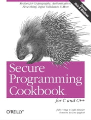 Secure Programming Cookbook for C and C++ - Recipes for Cryptography, Authentication, Input Validation & More ebook by John Viega,Matt Messier