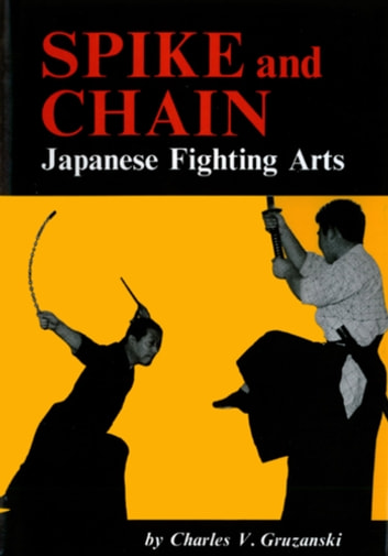 Spike & Chain - Japanese Fighting Arts ebook by Charles V. Gruzanski