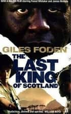 The Last King of Scotland ebook by Giles Foden