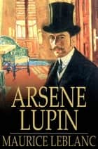 Arsene Lupin - An Adventure Story ebook by Maurice Leblanc, Edgar Jepson