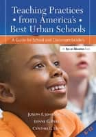Teaching Practices from America's Best Urban Schools - A Guide for School and Classroom Leaders ebook by Joseph Johnson, Cynthia Uline, Lynne Perez