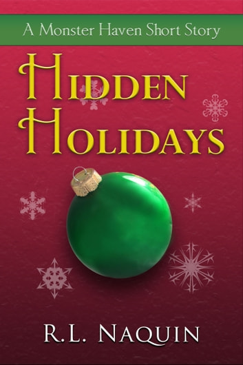Hidden Holidays: A Monster Haven Short Story ebook by R.L. Naquin