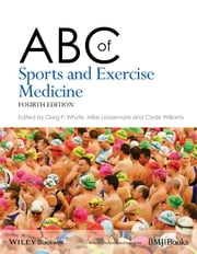 ABC of Sports and Exercise Medicine ebook by Gregory Whyte,Mike Loosemore,Clyde Williams