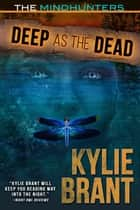 Deep as the Dead ebook by Kylie Brant